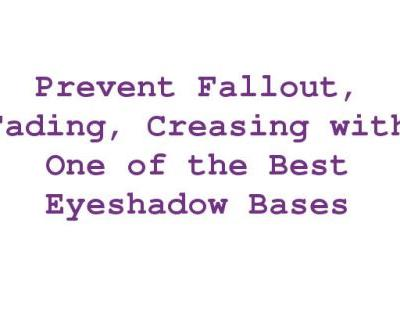 Prevent Fallout, Fading, Creasing with One of the Best Eyeshadow Bases