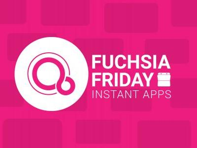 Fuchsia Friday: A system built for 'Instant Apps' on steroids