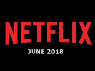 Netflix June 2018 Movie and TV Titles Announced