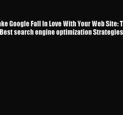Download Make Google Fall In Love With Your Web Site: The Best search engine optimization Strategies