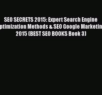 SEO SECRETS 2015: Expert Search Engine Optimization Methods & SEO Google Marketing 2015