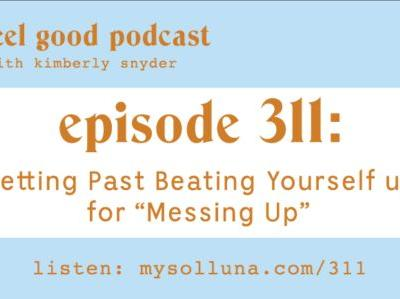 """Getting Past Beating Yourself up for """"Messing Up"""""""