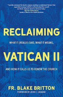 Reclaiming Vatican II: What It Said, What It Means, and How It Calls Us to Renew the Church by Fr. Blake Britton
