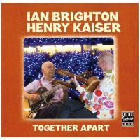 Ian Brighton/Henry Kaiser - Together Apart ****