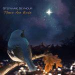 """Bird Songs : A review of """"There Are Birds,"""" a music album, and an interview with songstress Stephanie Seymour"""