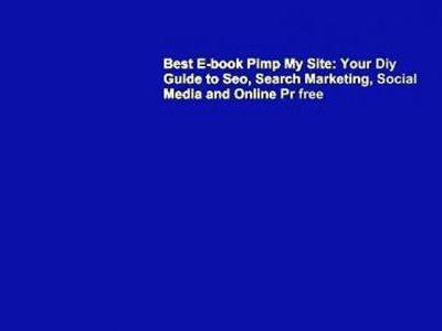 Best E-book Pimp My Site: Your Diy Guide to Seo, Search Marketing, Social Media and Online Pr free