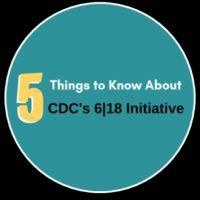 Five Things to Know About CDC's 6|18 Initiative