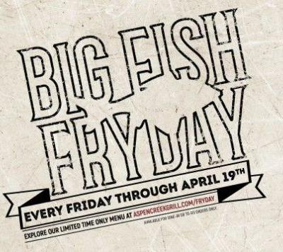 Aspen Creek Grill - Introduces Big Fish FrYday! Every Friday from March 8th through Good Friday April 19th from 11 am to close