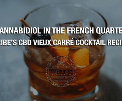 Cannabidiol In The French Quarter - Tribe's CBD Vieux Carré