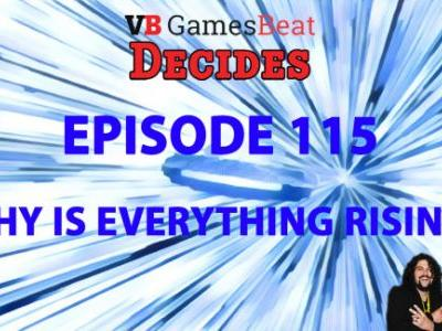 GamesBeat Decides 115: Why is everything always rising?