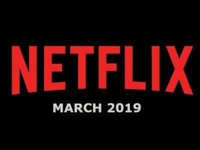 New Netflix March 2019 Movie and TV Titles Announced