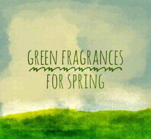 Green Days: Fragrances For Spring