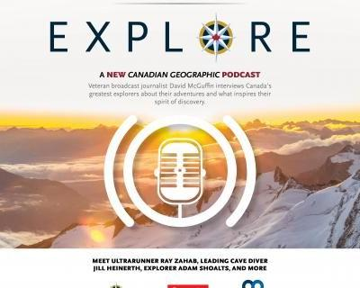 Introducing Explore: A Canadian Geographic podcast