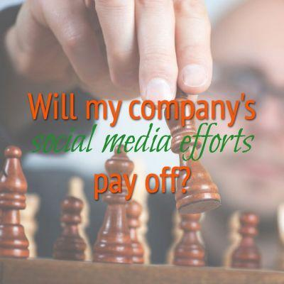 Question: Will My Company's Social Media Efforts Pay Off?