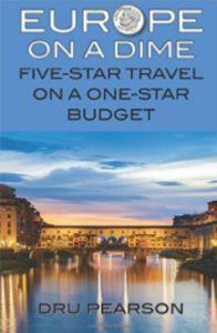"Travel Book of the Week: ""Europe on a Dime: Five-Star Travel on a One-Star Budget"" by Dru Pearson"