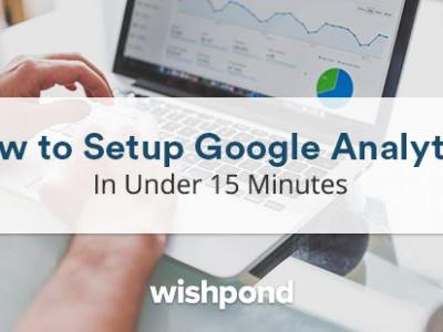 How to Set Up Google Analytics In Under 15 Minutes