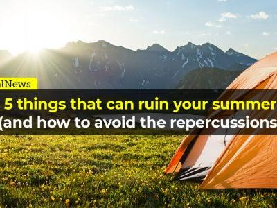 5 things that can ruin your summer
