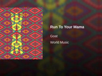 Goat - 'Run to Your Mama'
