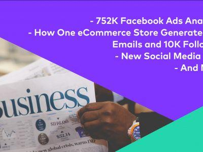 752,626 Facebook Ads Analyzed, an eCommerce Growth Case Study, New Social Media Tools, and More!