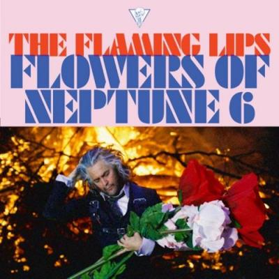 """The Flaming Lips - """"Flowers Of Neptune 6″"""