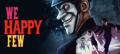 Now Available on Steam - We Happy Few