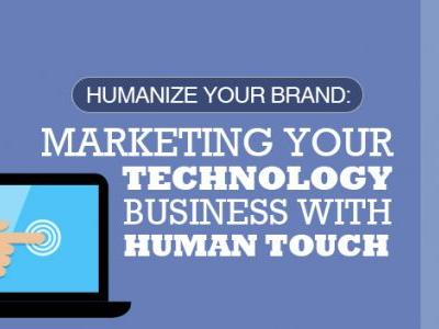 Humanize Your Brand: Marketing Your Technology Business With Human Touch