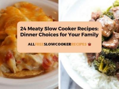 24 Meaty Slow Cooker Recipes: Dinner Choices For Your Family
