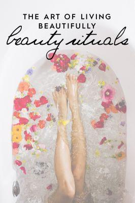 The Art of Living Beautifully: Beauty Rituals