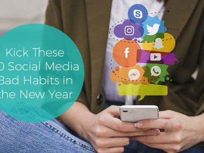 Kick These 10 Social Media Bad Habits in the New Year