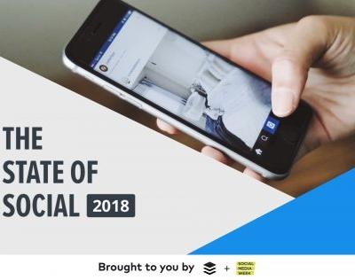 The State of Social 2018 Report: Your Guide to Latest Social Media Marketing Research