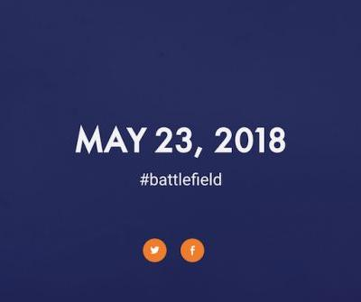 2018 Battlefield Game Launch Due On May 23rd