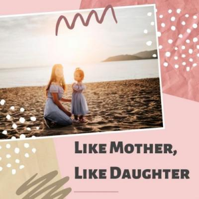 Mother's Day: Like Mother, Like Daughter