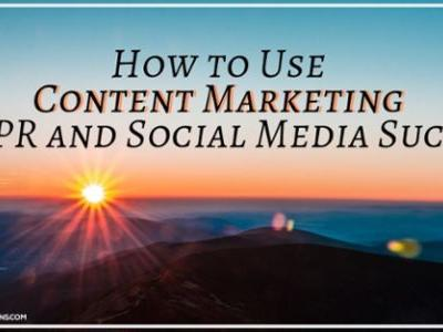 How to Use Content Marketing for PR and Social Media Success