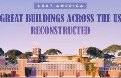 Lost America: The Reconstruction of 7 Great US Buildings
