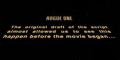 The First Draft of 'Rogue One' Had An Opening Crawl