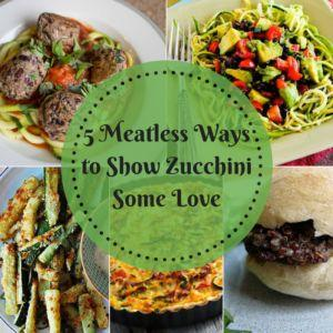 5 Meatless Ways to Show Zucchini Some Love